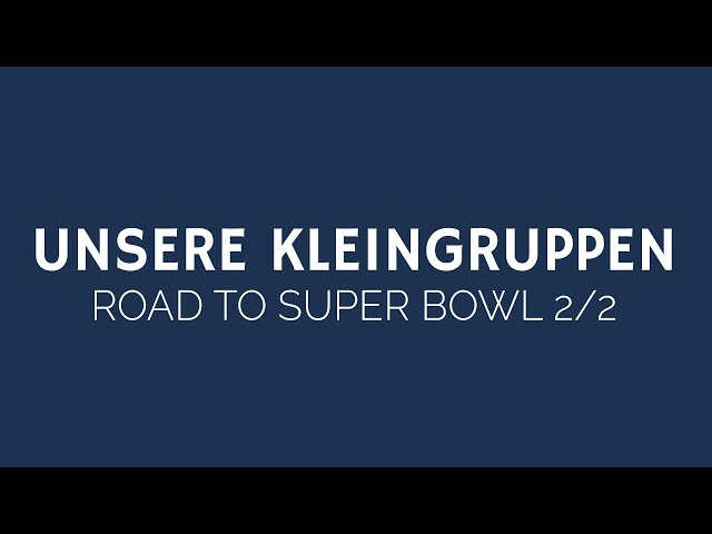 UNSERE KLEINGRUPPEN | ROAD TO SUPER BOWL 2 | ELIM KIRCHE GEESTHACHT | HD