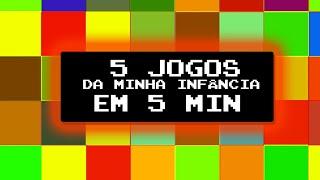 TOP 5 Jogos [GAMES] Da Minha Infância EM 5 MIN !