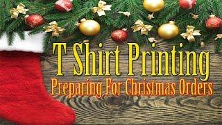 Preparing For Christmas Orders T Shirt Printing