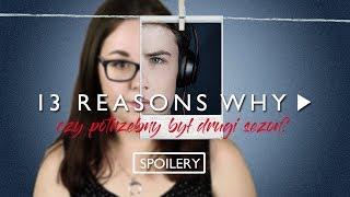 CZY POTRZEBNY BYŁ DRUGI SEZON?   13 REASONS WHY [SPOILERY]