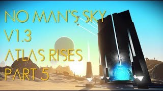 No Man's Sky Version 1.3:  Atlas Rises - Part 5