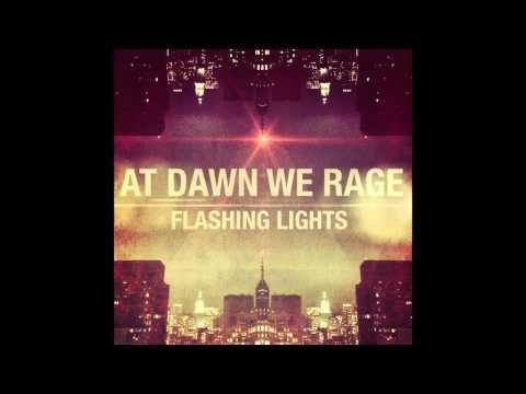 AT DAWN WE RAGE - FLASHING LIGHTS (ORIGINAL MIX)