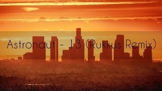 Astronaut - 13 (Rukkus Remix)