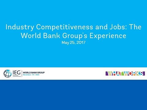 IEG Event I May 25 I Industry Competitiveness and Jobs: The World Bank Group's Experience