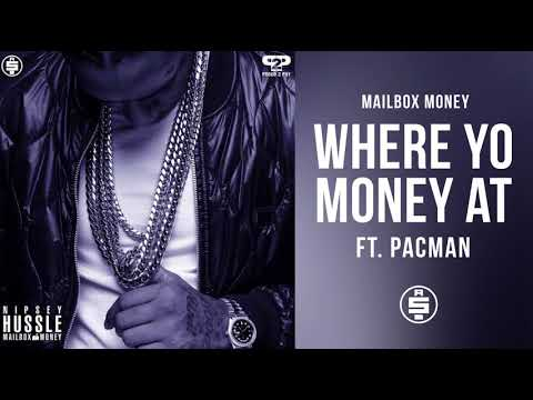 Where Yo Money At (feat. Pacman) -  Nipsey Hussle (Mailbox Money)