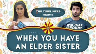 When You Have An Elder Sister | The Timeliners