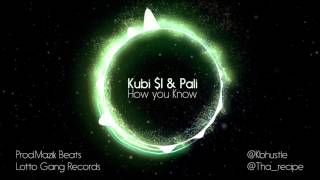 Kubi $I Ft Pali -How you know