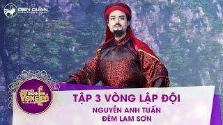 Đường đến danh ca vọng cổ | tập 3: Nguyễn Anh Tuấn – Đêm Lam Sơn