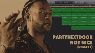 Making a Beat: PARTYNEXTDOOR - Not Nice (Remake)