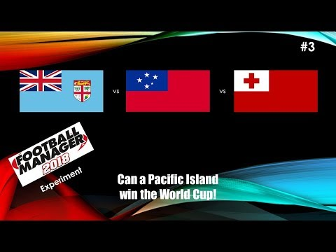 Football Manager 2018 Experiment - Can a Pacific Island win the World Cup- Episode 3