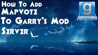 How To Add Mapvote to Garry's Mod Server (2016)