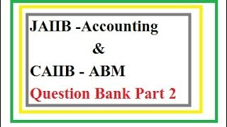 JAIIB Accounting And Finace For Bankers CAIIB ABM Advanced Bank Management Quest Bank Part 2