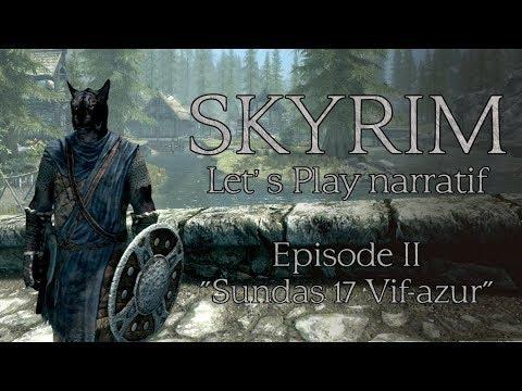 "Skyrim - Episode 2 ""Sundas, 17 Vif-Azur"" (Let's play narratif)"