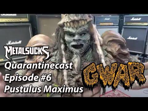 GWAR-ANTINE Chat w/ Pustulus Maximus: Quarantinecast Episode #6