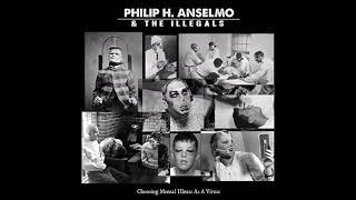 Philip H. Anselmo & The Illegals - Choosing Mental Illness As A Virtue (Full Album) HQ
