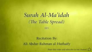 Surah Al Ma'idah The Table Spread   005   Ali Abdur Rahman al Huthaify   Quran Audio