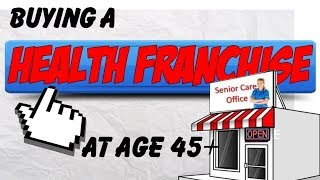 Buying A Health Franchise at 45+ [2019]