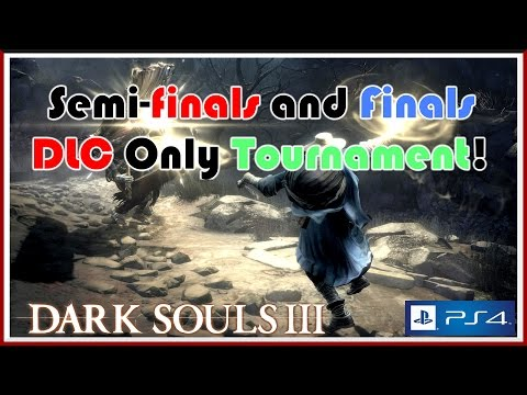 Dark Souls 3 - DLC Only Tournament - Semi-Finals & FINALS!