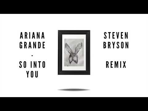 Ariana Grande - So Into You (Steven Bryson Remix)