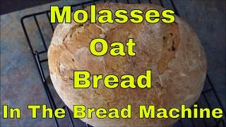 Molasses Oat Bread In The Bread Machine