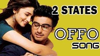 2 States Song Offo ft Arjun Kapoor, Alia Bhatt RELEASES