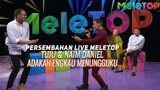 Download Mp3 Tuju & Naim Daniel - Adakah Engkau Menungguku | Persembahan Live Meletop | N