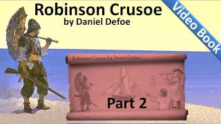 Part 2 - The Life and Adventures of Robinson Crusoe Audiobook by Daniel Defoe (Chs 05-08)(, 2011-09-25T17:53:56.000Z)