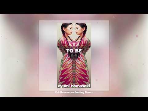浜崎あゆみ - TO BE (DJ Shimamura Bootleg Remix)