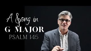 "Psalm 145 ""A Song in G Major"""