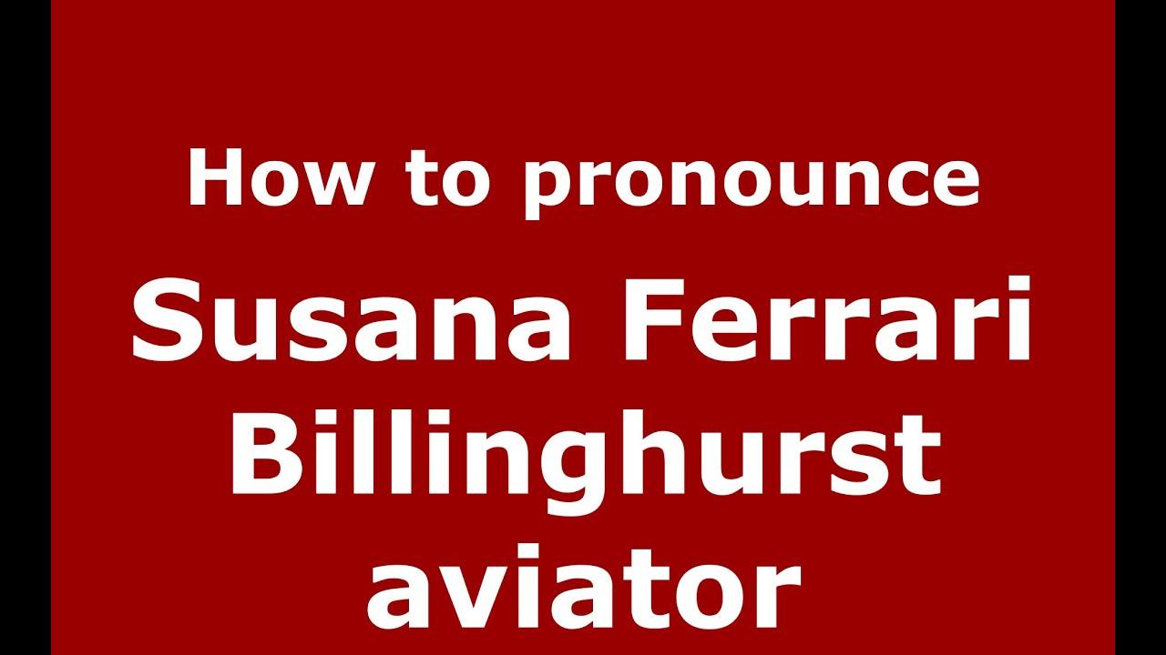 How To Say Or Pronounce Susana Ferrari Billinghurst Aviator Pronouncenames Com