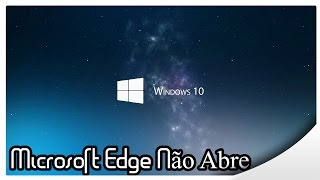 Microsoft Edge Não Abre no Windows 10? Saiba Como Resolver!