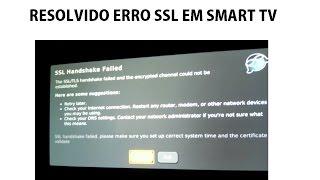 resolvido erro ssl handshake failed em smart tv olha que fcil