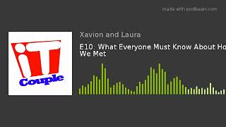 E10: What Everyone Must Know About How We Met