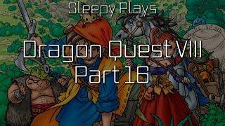 Dragon Quest VIII - 16 - Across The Sands