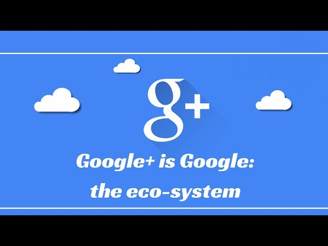 Google+ is Google: the eco-system