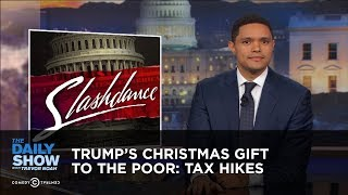 Trump's Christmas Gift to the Poor: Tax Hikes: The Daily Show