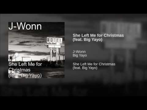 She Left Me for Christmas feat  Big Yayo
