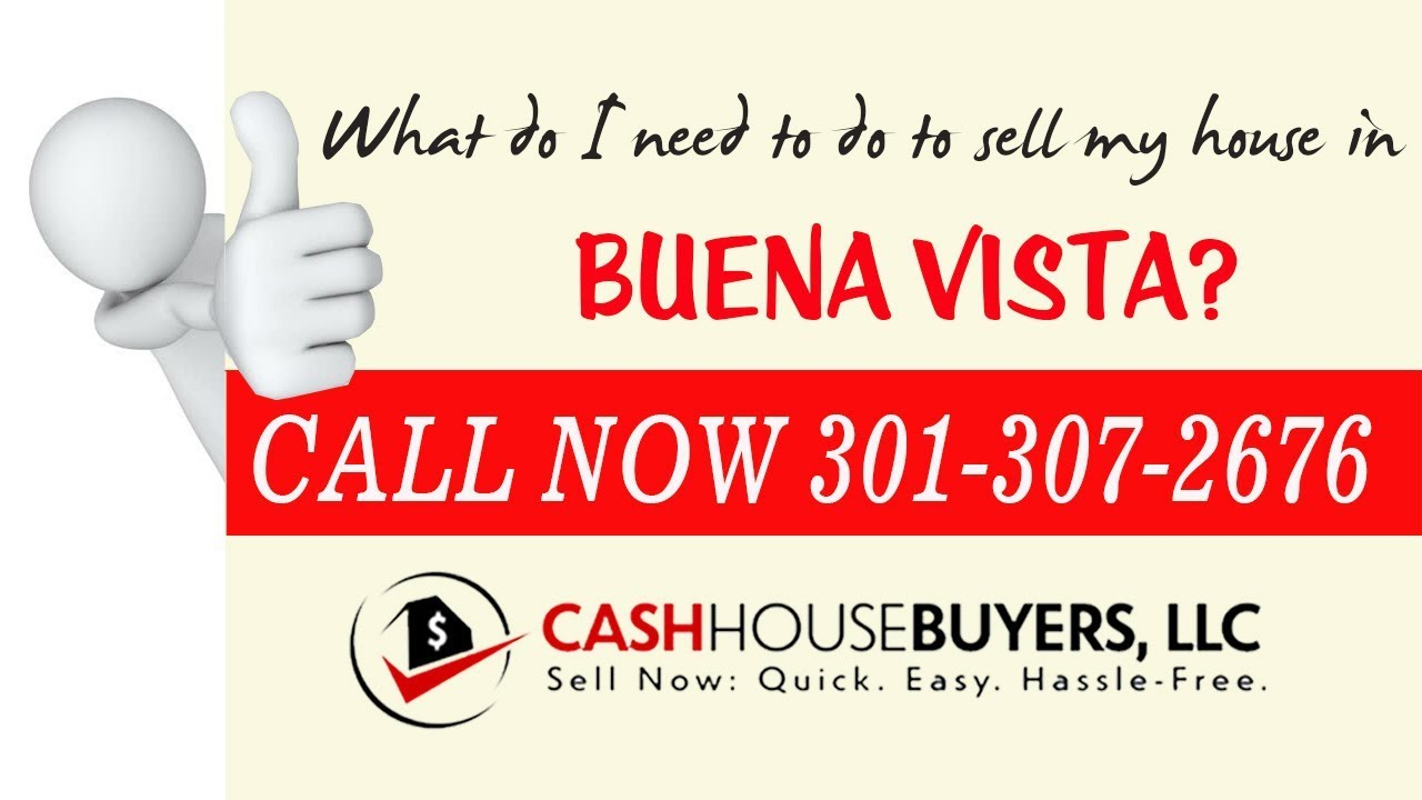 What do I need to do to sell my house fast in Buena Vista Washington DC | Call 301 307 2676