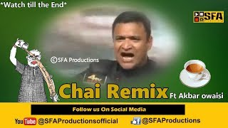 Chai Remix ft Akbaruddin Owaisi | By SFA Productions