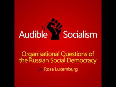 Organizational Questions of the Russian Social Democracy by Rosa Luxemburg Audiobook [English] (2/3)
