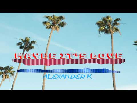 """Alexander K. - Maybe IT""""S Love"""