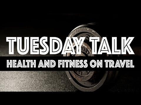 Tuesday Talk - Health & Fitness on the Road
