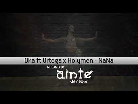 Ainte Deejays Vs Oka ft Ortega x Holymen - NaNa (Megamix)
