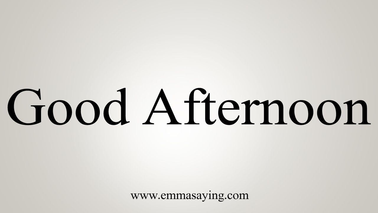 How To Say Good Afternoon