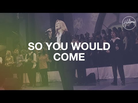 So You Would Come - Hillsong Worship