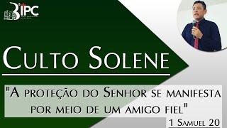 """CULTO SOLENE - 20/09/2020 """"A proteção do Senhor se manifesta por meio de um amigo fiel""""  1 Samuel 20"""