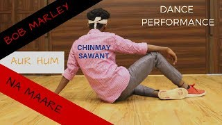BOB MARLEY HUM NA MAARE | Song and Dance performance by Chinmay Sawant | HDA