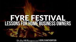 Fyre Festival: Lessons for Home Business Owners