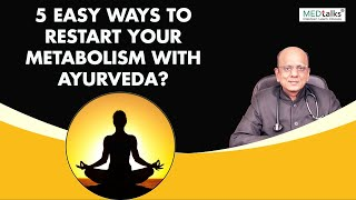 Dr K K Aggarwal 5 Easy ways to restart your metabolism with Ayurveda?