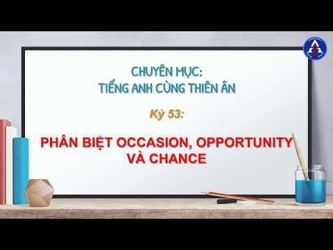 [TIẾNG ANH CÙNG THIÊN ÂN] - Kỳ 53: Phân Biệt Occasion, Opportunity, Chance Trong Tiếng Anh